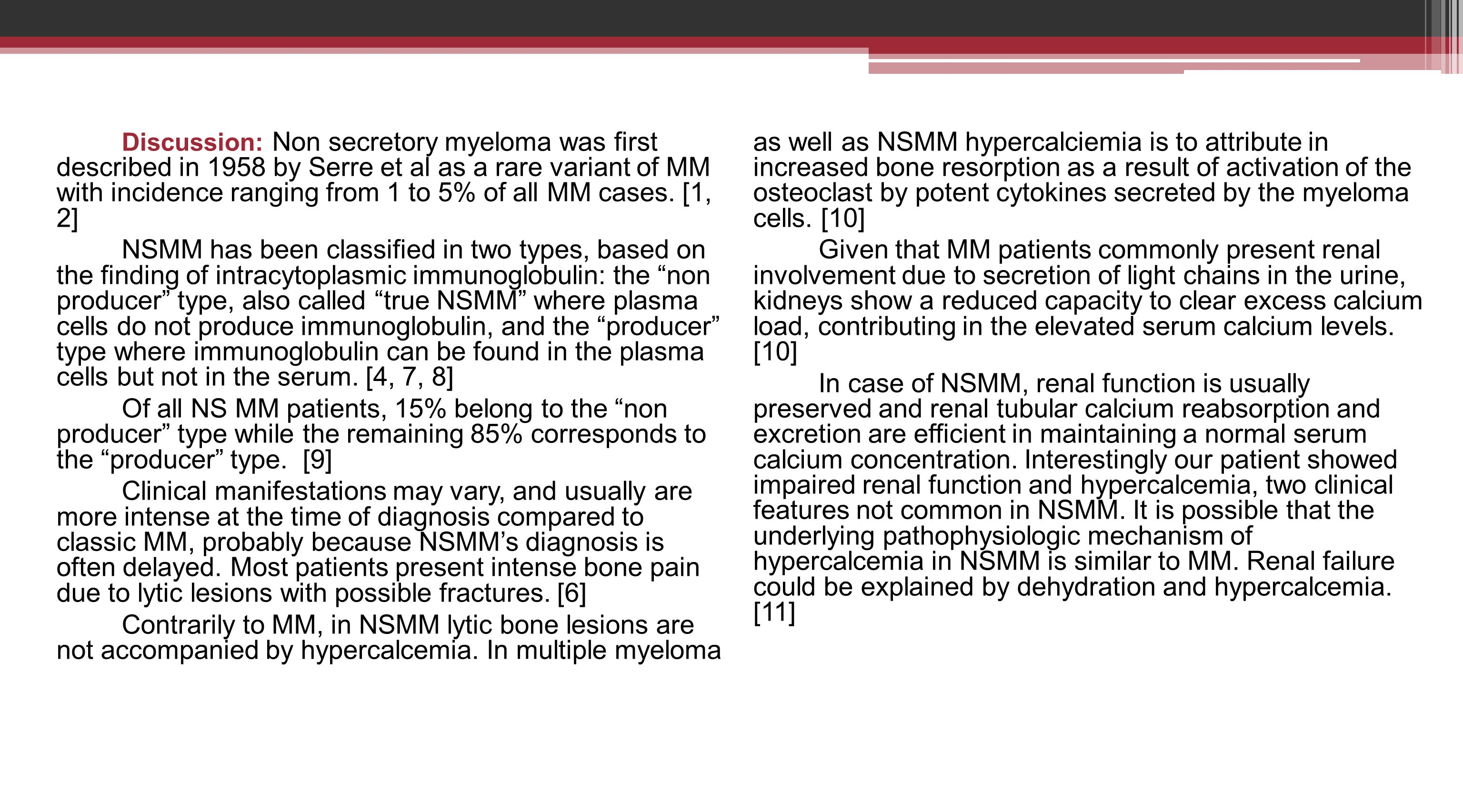 Discussion: Non secretory myeloma was first described in 1958 by Serre et al as a rare variant of MM with incidence ranging from 1 to 5% of all MM cas