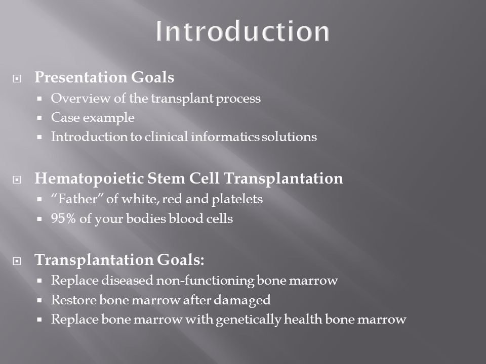  Presentation Goals  Overview of the transplant process  Case example  Introduction to clinical informatics solutions  Hematopoietic Stem Cell Tr