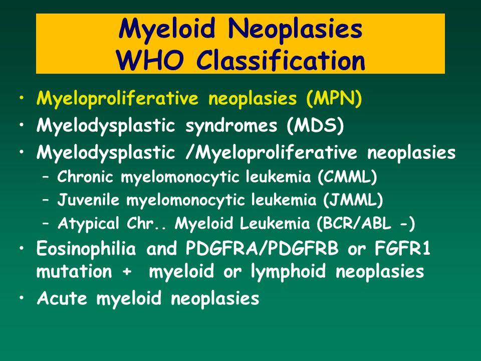 Myeloid Neoplasies WHO Classification Myeloproliferative neoplasies (MPN) Myelodysplastic syndromes (MDS) Myelodysplastic /Myeloproliferative neoplasi