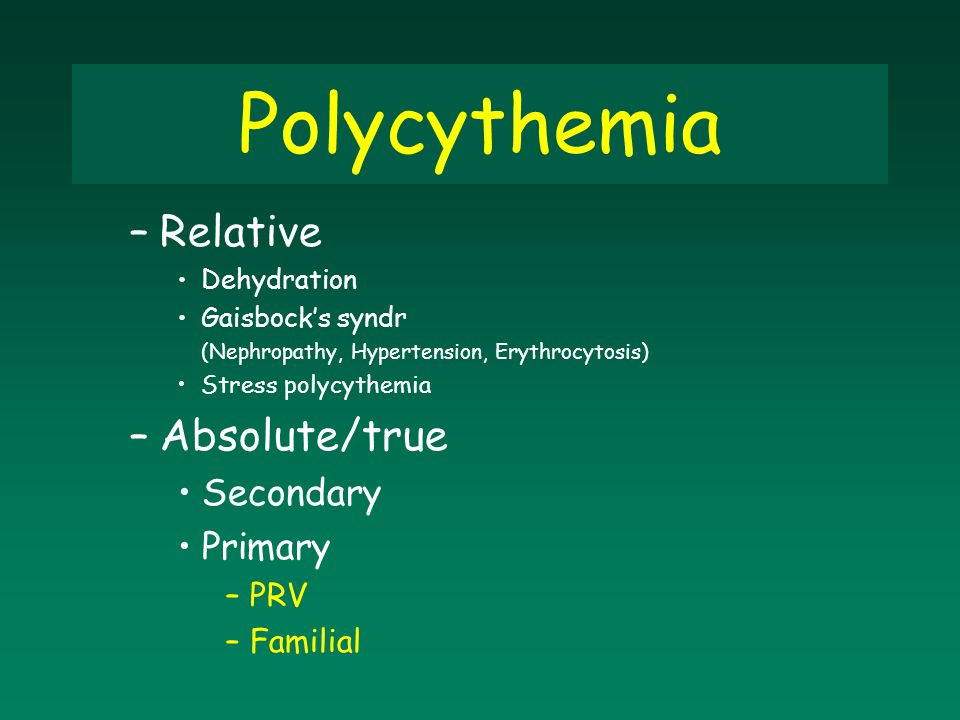 Polycythemia –Relative Dehydration Gaisbock's syndr (Nephropathy, Hypertension, Erythrocytosis) Stress polycythemia –Absolute/true Secondary Primary –