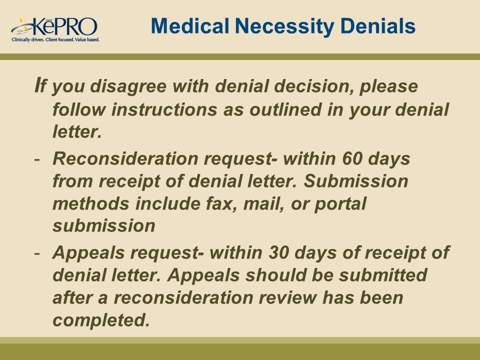 Medical Necessity Denials I f you disagree with denial decision, please follow instructions as outlined in your denial letter.