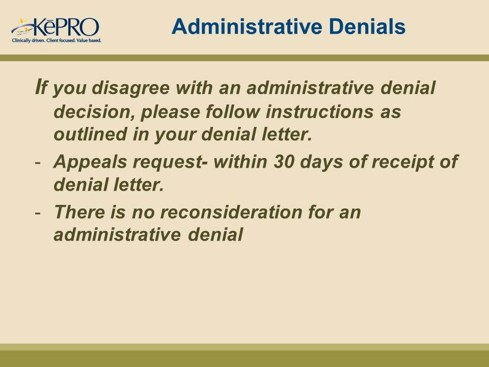 Administrative Denials I f you disagree with an administrative denial decision, please follow instructions as outlined in your denial letter.