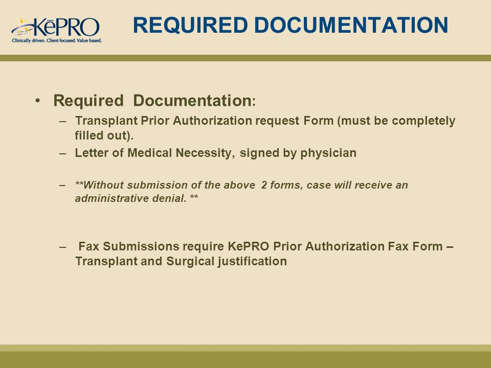 REQUIRED DOCUMENTATION Required Documentation : –Transplant Prior Authorization request Form (must be completely filled out).