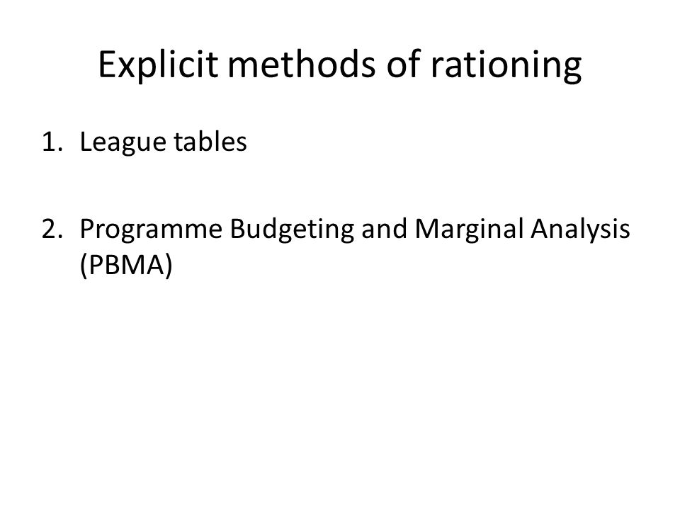 Explicit methods of rationing 1.League tables 2.Programme Budgeting and Marginal Analysis (PBMA)