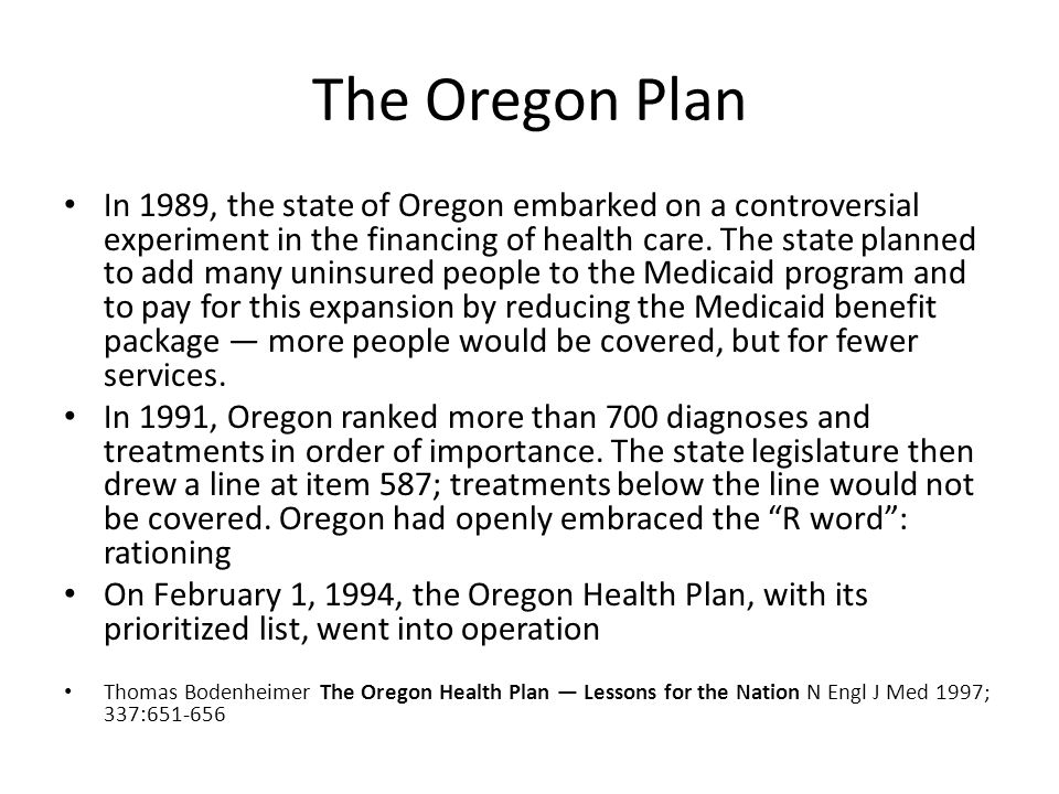 The Oregon Plan In 1989, the state of Oregon embarked on a controversial experiment in the financing of health care.