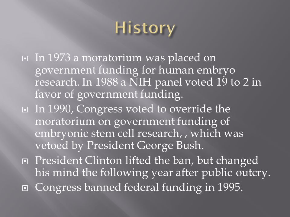  In 1973 a moratorium was placed on government funding for human embryo research.