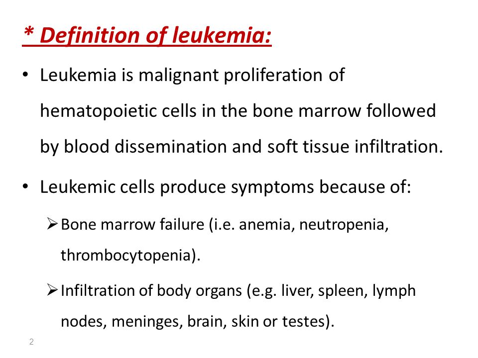 * Definition of leukemia: Leukemia is malignant proliferation of hematopoietic cells in the bone marrow followed by blood dissemination and soft tissu