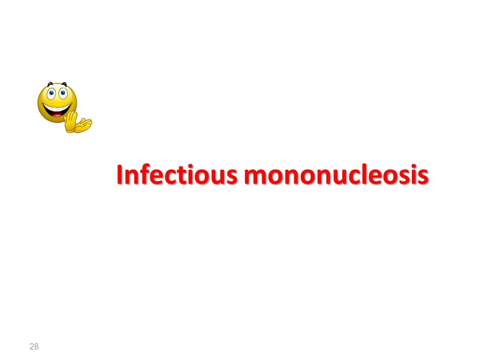 Infectious mononucleosis Infectious mononucleosis 28
