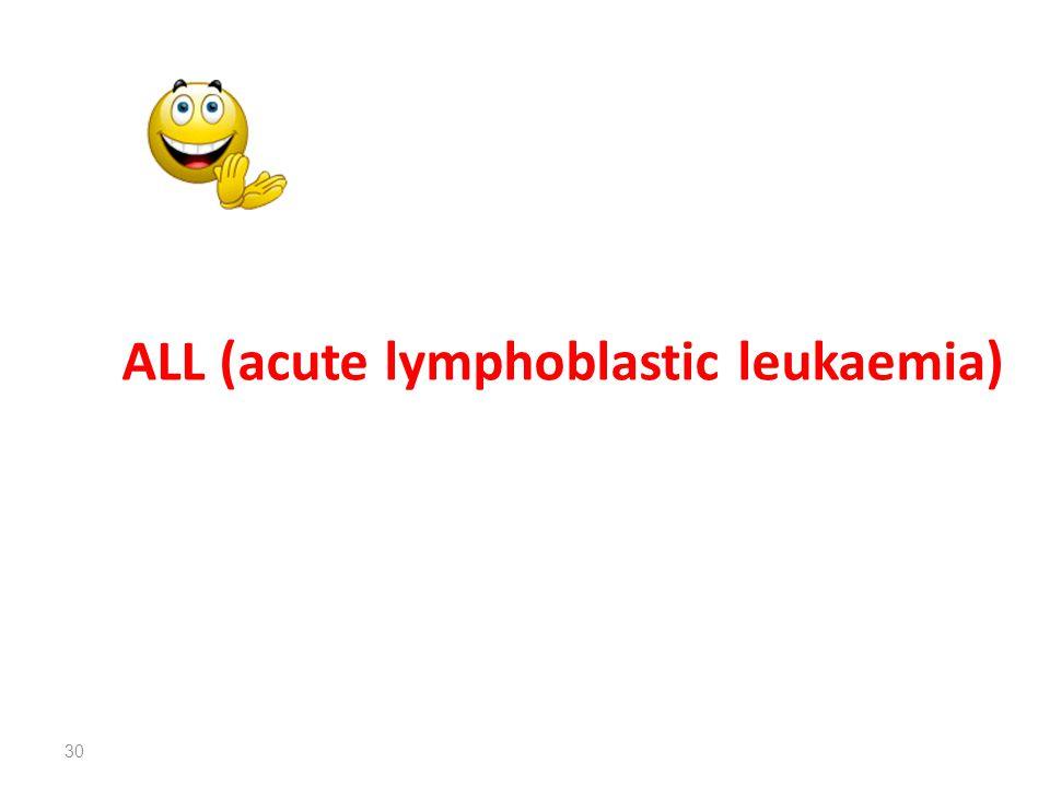 ALL (acute lymphoblastic leukaemia) 30