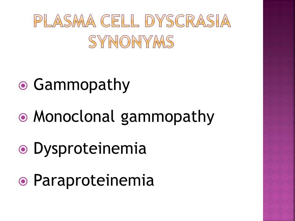  Gammopathy  Monoclonal gammopathy  Dysproteinemia  Paraproteinemia