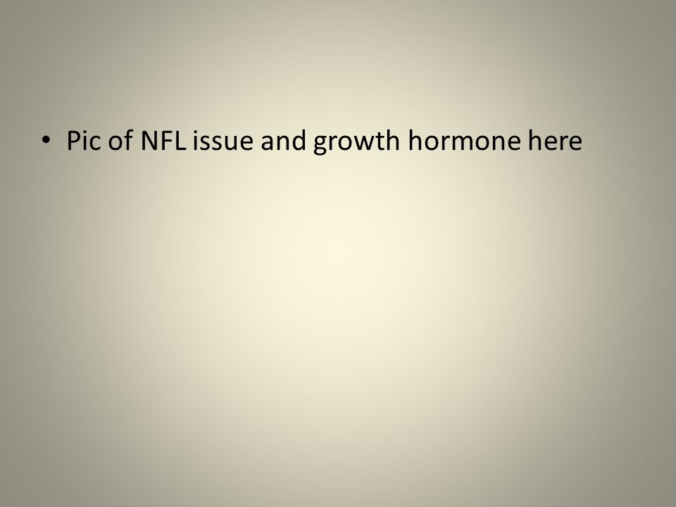 Pic of NFL issue and growth hormone here