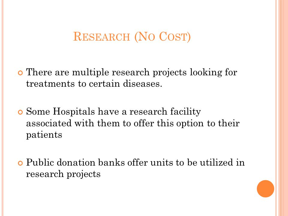 R ESEARCH (N O C OST ) There are multiple research projects looking for treatments to certain diseases.