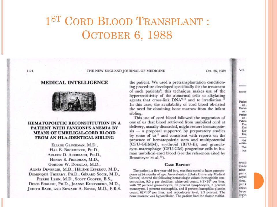 1 ST C ORD B LOOD T RANSPLANT : O CTOBER 6, 1988