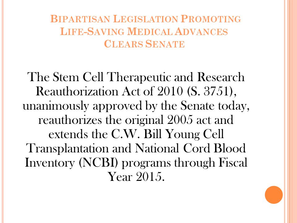 B IPARTISAN L EGISLATION P ROMOTING L IFE -S AVING M EDICAL A DVANCES C LEARS S ENATE The Stem Cell Therapeutic and Research Reauthorization Act of 2010 (S.