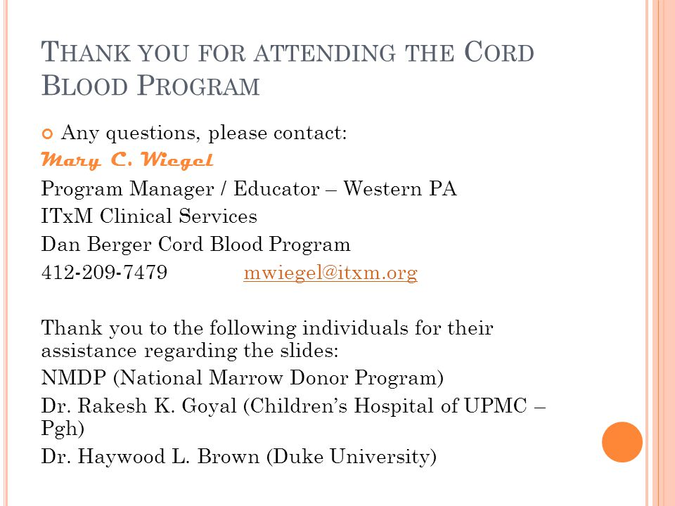 T HANK YOU FOR ATTENDING THE C ORD B LOOD P ROGRAM Any questions, please contact: Mary C.