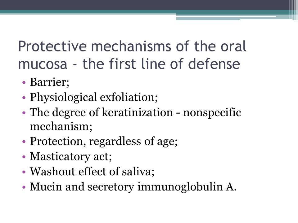 Protective mechanisms of the oral mucosa - the first line of defense Barrier; Physiological exfoliation; The degree of keratinization - nonspecific me