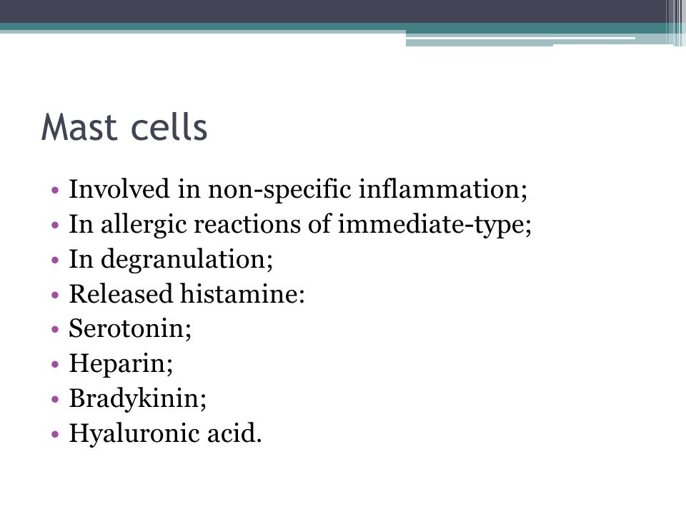 Mast cells Involved in non-specific inflammation; In allergic reactions of immediate-type; In degranulation; Released histamine: Serotonin; Heparin; B