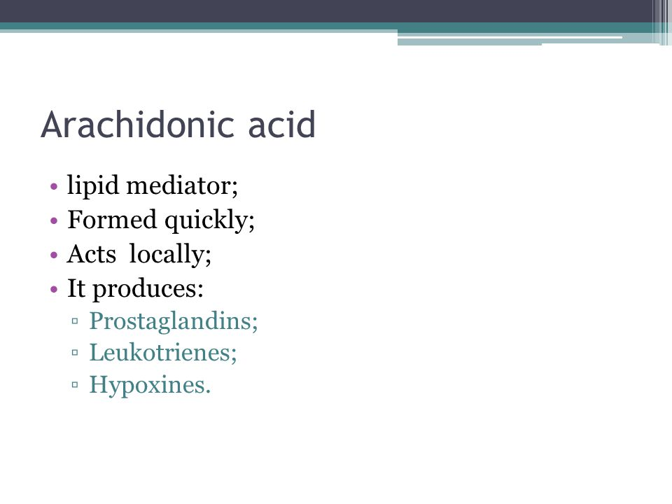 Arachidonic acid lipid mediator; Formed quickly; Acts locally; It produces: ▫Prostaglandins; ▫Leukotrienes; ▫Hypoxines.