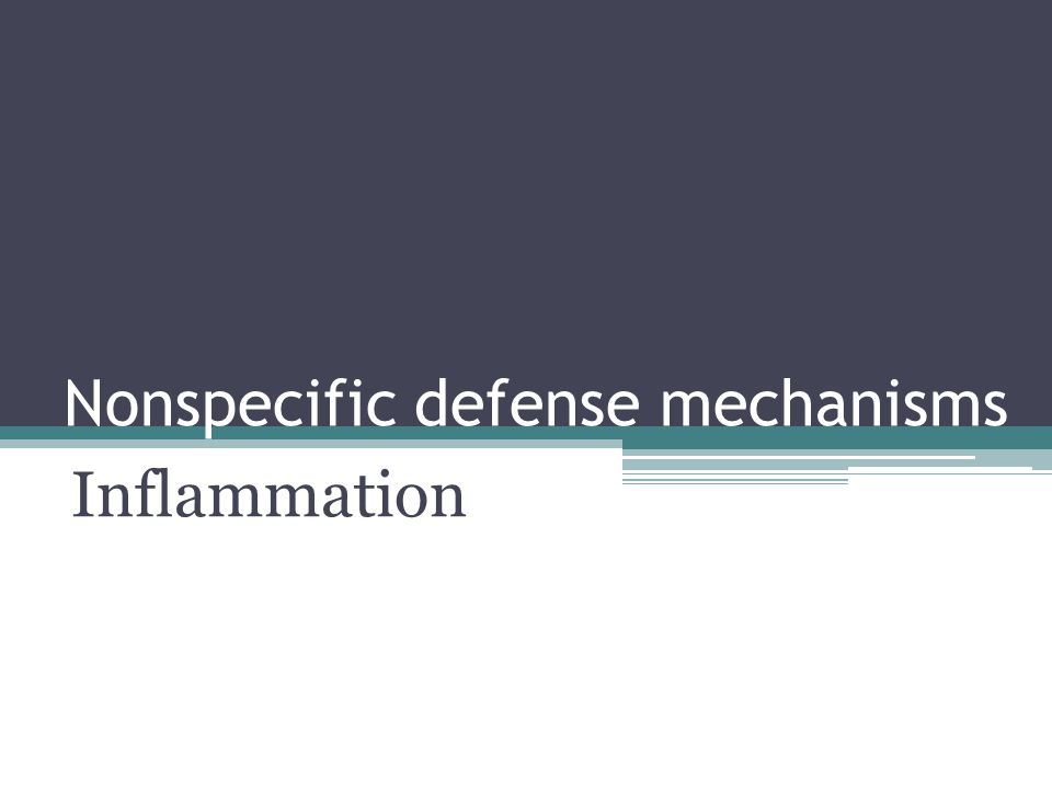 Nonspecific defense mechanisms Inflammation