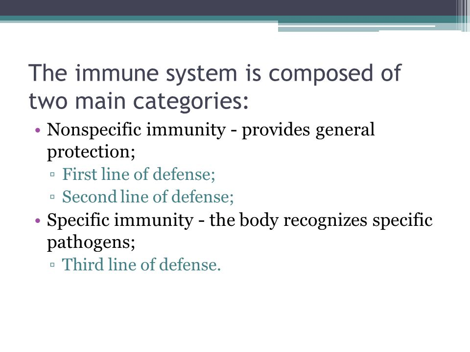 Nonspecific immunity First line of defense: ▫mechanical barriers;  Skin;  Mucosa; ▫Chemical barriers:  Saliva:  Enzymes;  Secretory immunity.