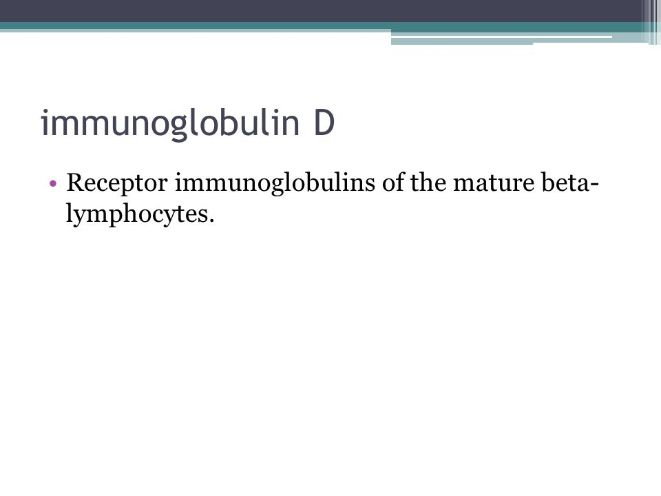 immunoglobulin D Receptor immunoglobulins of the mature beta- lymphocytes.