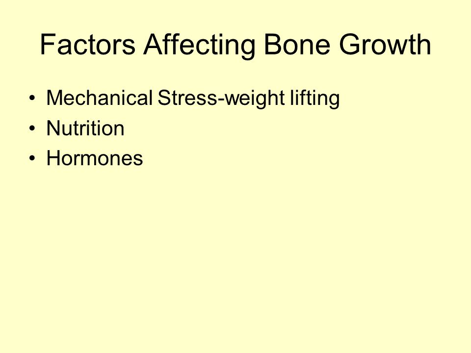 Factors Affecting Bone Growth Mechanical Stress-weight lifting Nutrition Hormones