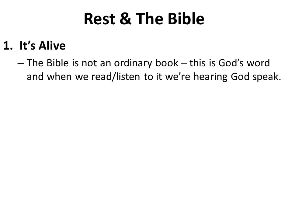 1.It's Alive – The Bible is not an ordinary book – this is God's word and when we read/listen to it we're hearing God speak.