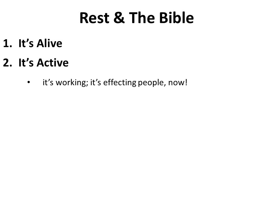 1.It's Alive 2.It's Active it's working; it's effecting people, now! Rest & The Bible