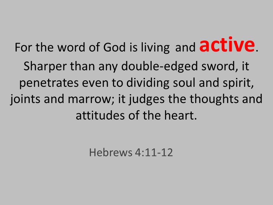 For the word of God is living and active.