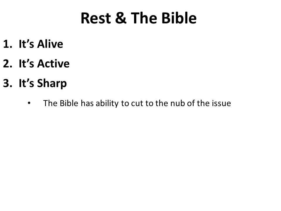 1.It's Alive 2.It's Active 3.It's Sharp The Bible has ability to cut to the nub of the issue Rest & The Bible