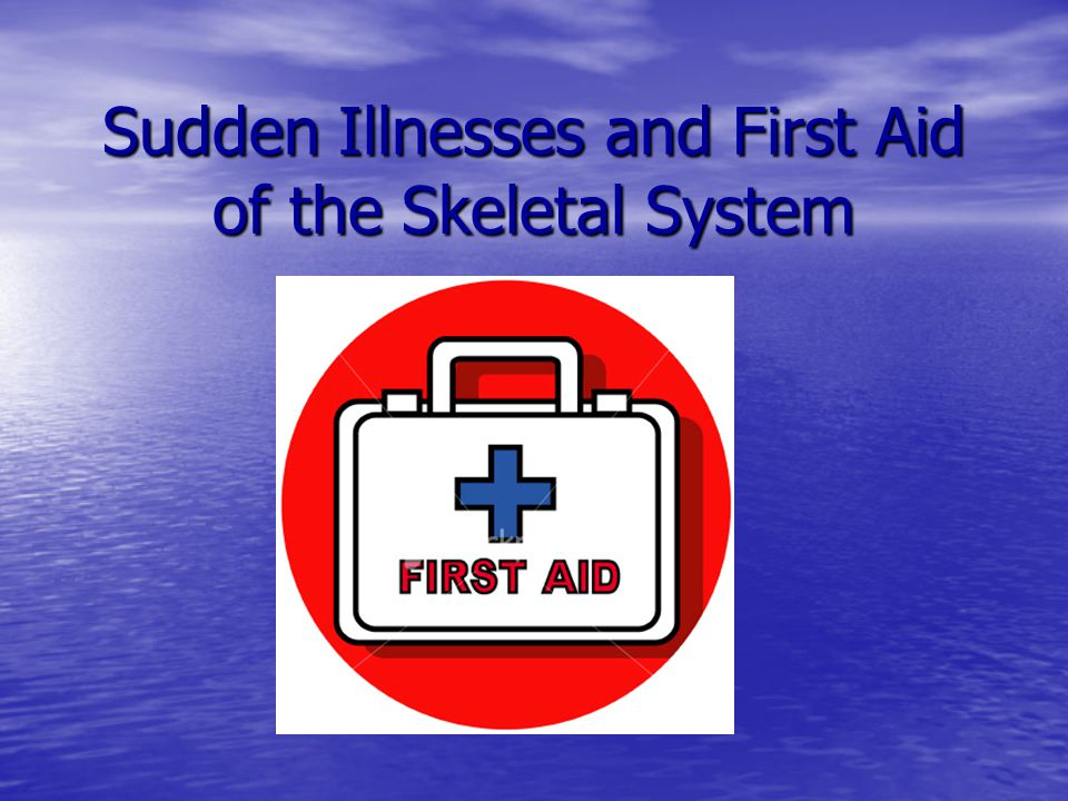 Sudden Illnesses and First Aid of the Skeletal System