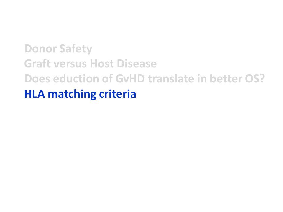 Donor Safety Graft versus Host Disease Does eduction of GvHD translate in better OS.