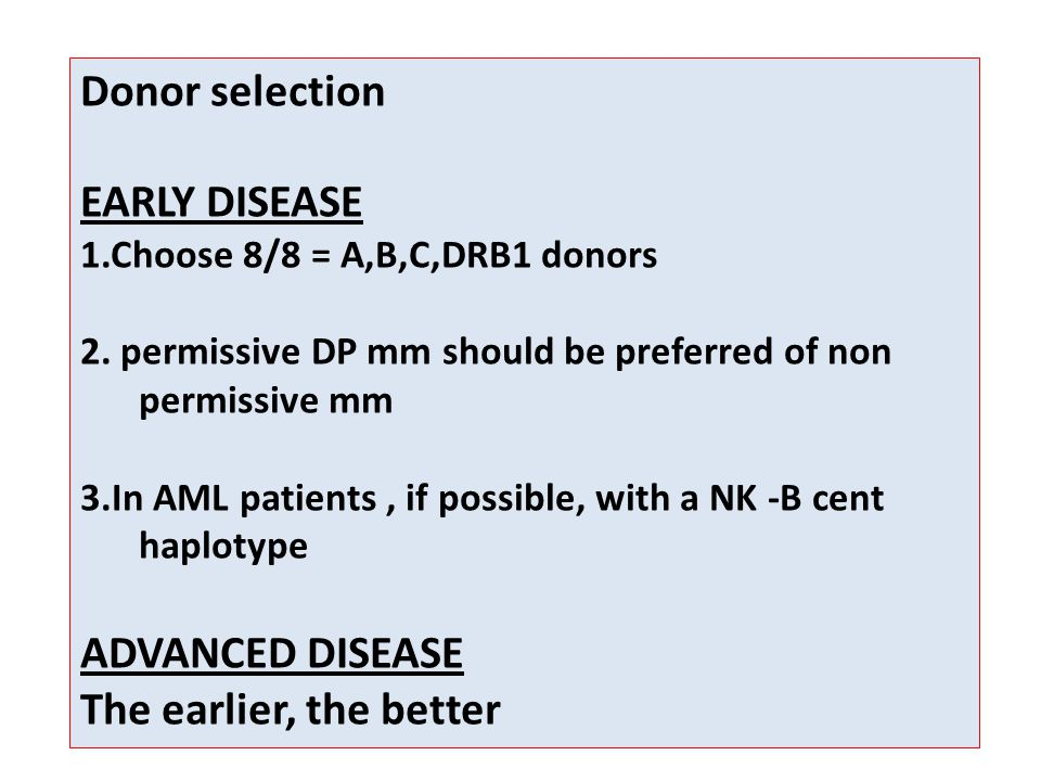 Donor selection EARLY DISEASE 1.Choose 8/8 = A,B,C,DRB1 donors 2.