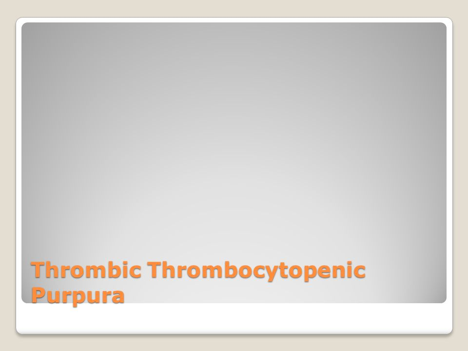 Thrombic Thrombocytopenic Purpura