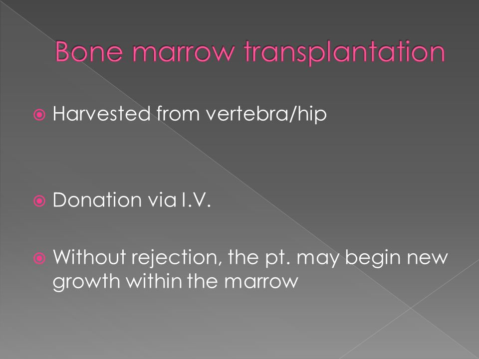  Harvested from vertebra/hip  Donation via I.V.  Without rejection, the pt.