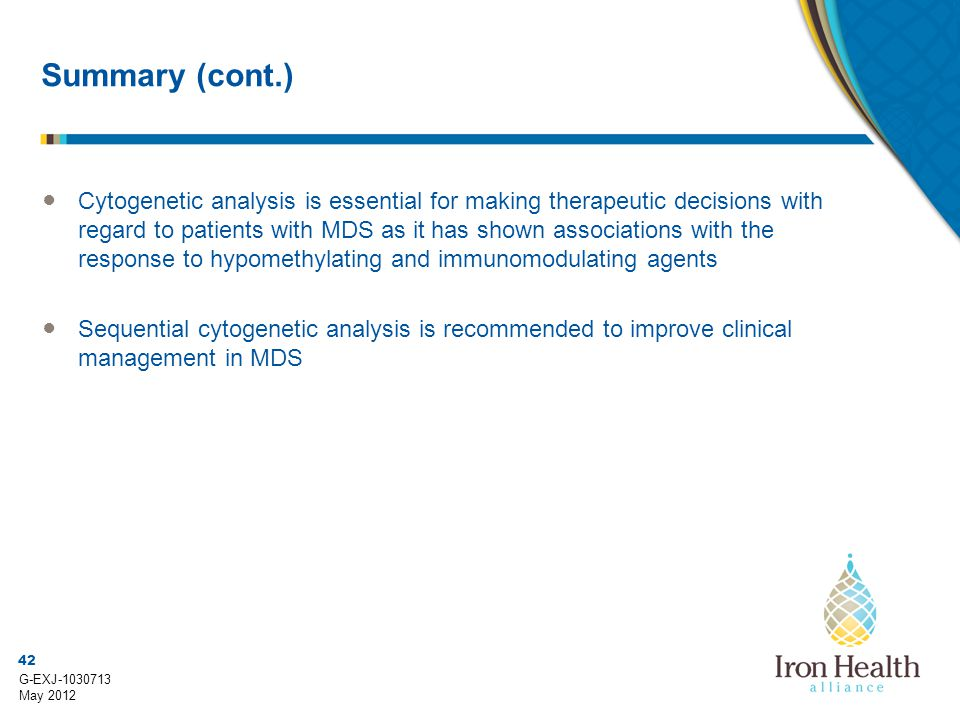 42 G-EXJ-1030713 May 2012 Summary (cont.) ● Cytogenetic analysis is essential for making therapeutic decisions with regard to patients with MDS as it