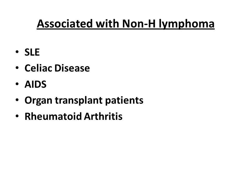 Associated with Non-H lymphoma SLE Celiac Disease AIDS Organ transplant patients Rheumatoid Arthritis