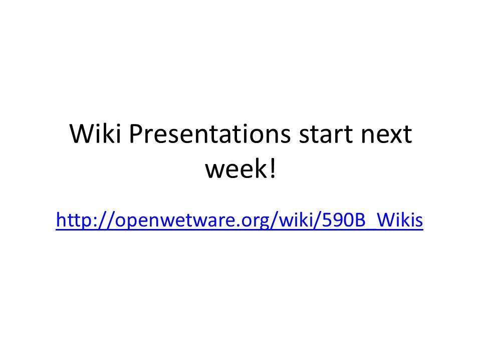 Wiki Presentations start next week! http://openwetware.org/wiki/590B_Wikis