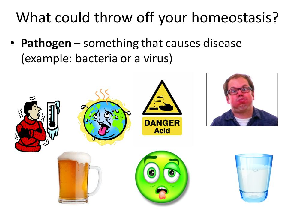 What could throw off your homeostasis.