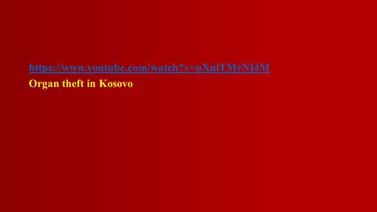 https://www.youtube.com/watch?v=uXulTMrNI4M Organ theft in Kosovo