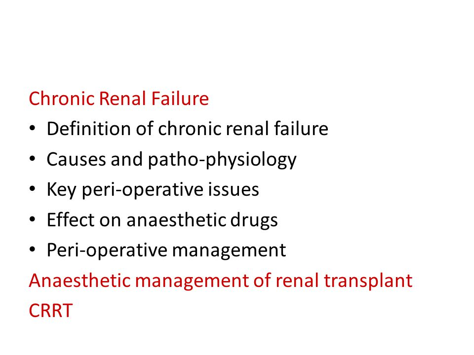 Scope of this presentation Chronic Renal Failure Definition of chronic renal failure Causes and patho-physiology Key peri-operative issues Effect on a