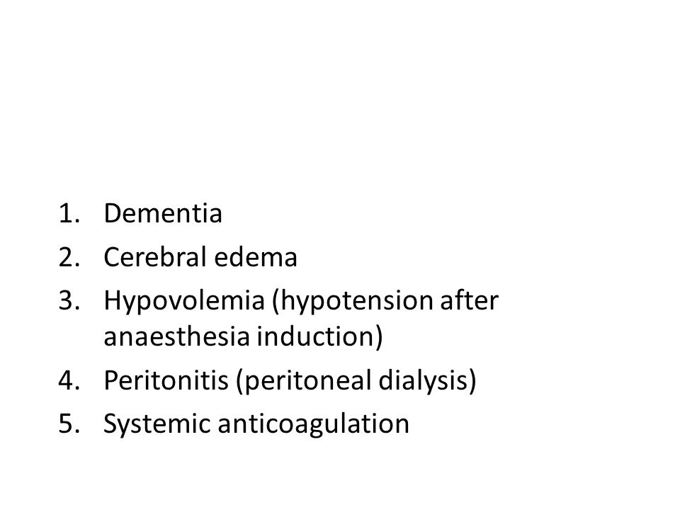 History of dialysis 1.Dementia 2.Cerebral edema 3.Hypovolemia (hypotension after anaesthesia induction) 4.Peritonitis (peritoneal dialysis) 5.Systemic