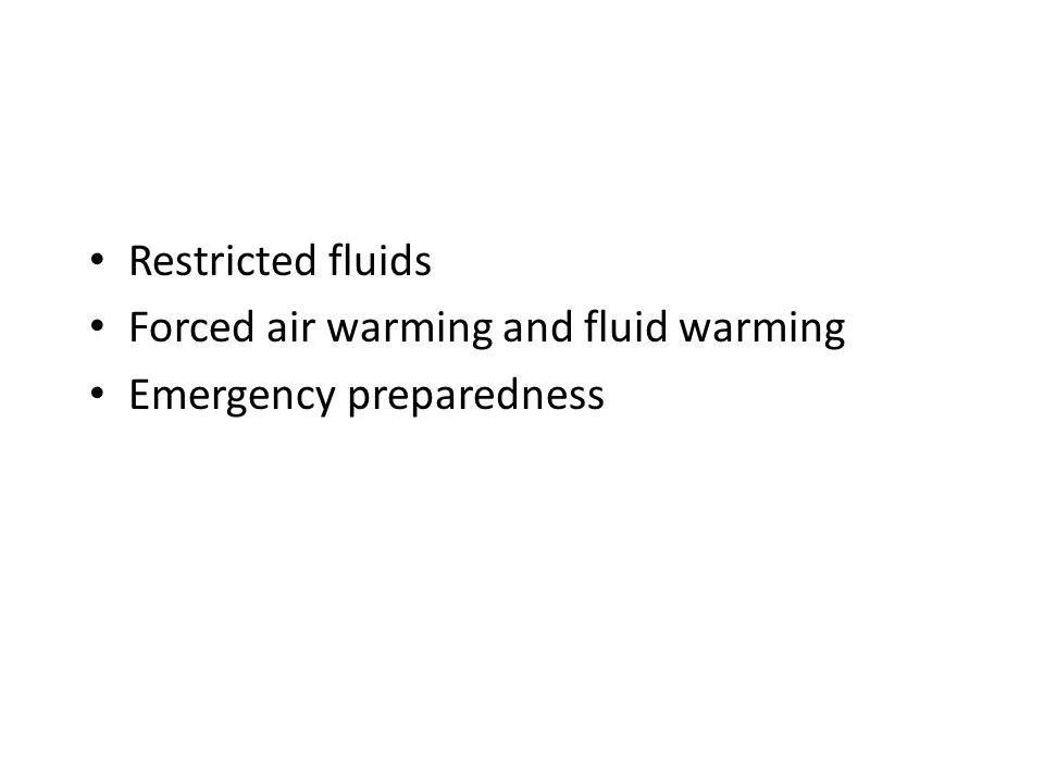 Restricted fluids Forced air warming and fluid warming Emergency preparedness