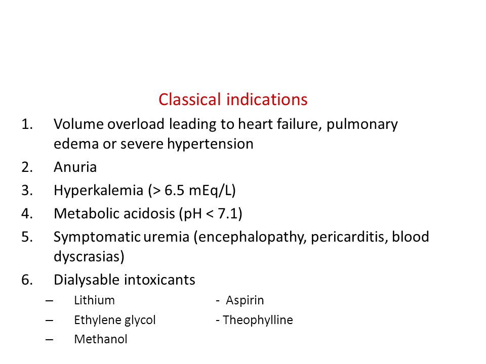 Indications of renal replacement therapy Classical indications 1.Volume overload leading to heart failure, pulmonary edema or severe hypertension 2.An