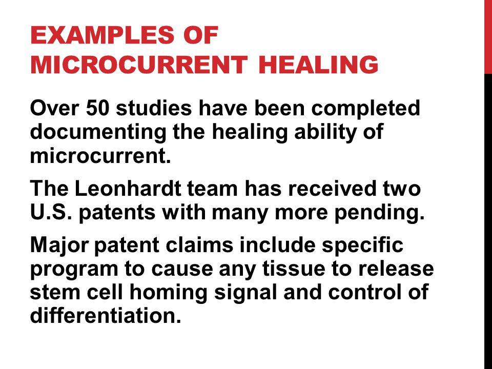 EXAMPLES OF MICROCURRENT HEALING Over 50 studies have been completed documenting the healing ability of microcurrent.