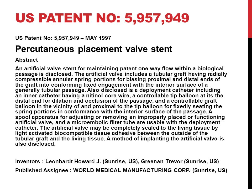 US PATENT NO: 5,957,949 Leonhardt et al US Patent No: 5,957,949 – MAY 1997 (prototype 1988) Percutaneous placement valve stent 17 claims highlights  Light activated foam cuff with tissue adhesive packets.