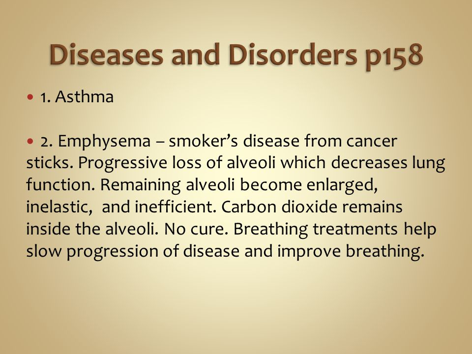 1. Asthma 2. Emphysema – smoker's disease from cancer sticks.