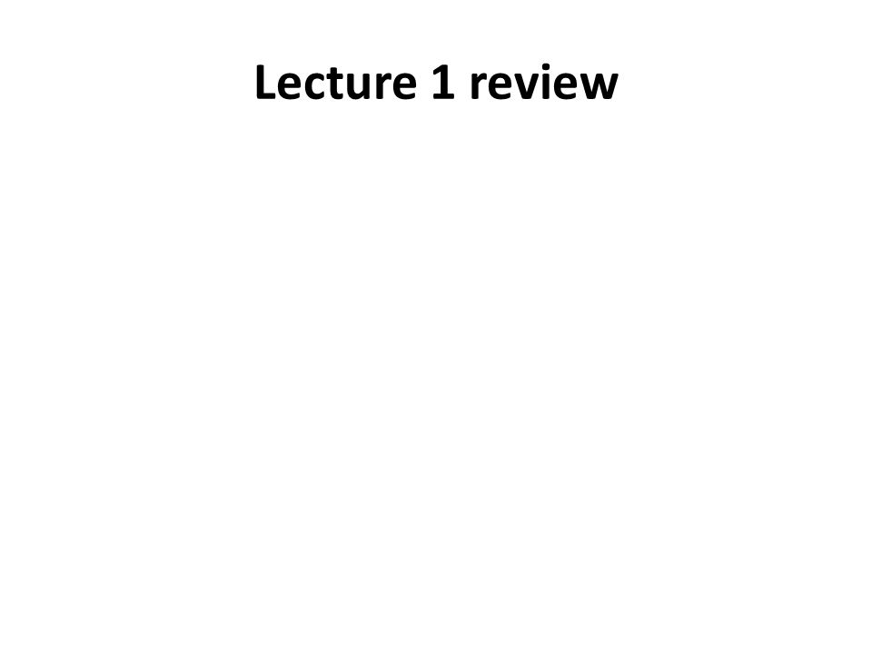 Lecture 1 review