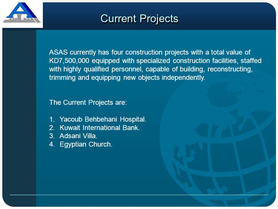 Current Projects ASAS currently has four construction projects with a total value of KD7,500,000 equipped with specialized construction facilities, st