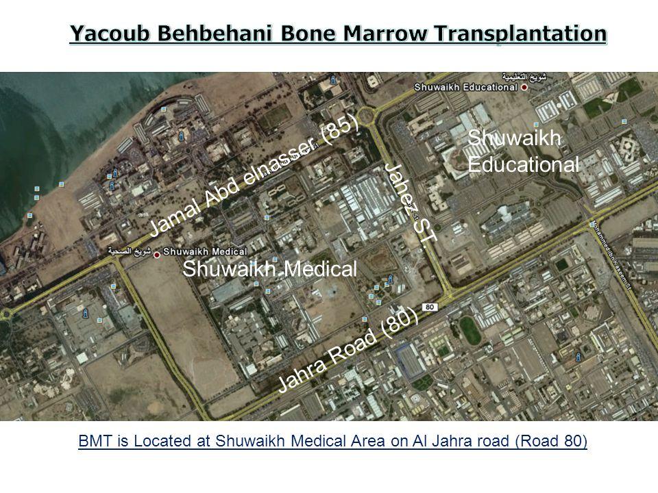 BMT is Located at Shuwaikh Medical Area on Al Jahra road (Road 80) Shuwaikh Medical Jahra Road (80) Jamal Abd elnasser (85) Jahez ST. Shuwaikh Educati